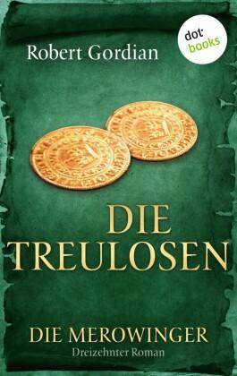 DIE MEROWINGER - Dreizehnter Roman: Die Treulosen