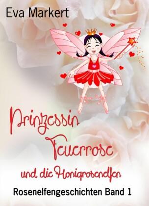 Rosenelfengeschichten - Prinzessin Feuerrose und die Honigrosenelfen
