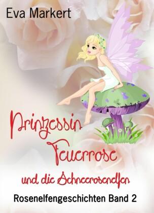 Rosenelfengeschichten - Prinzessin Feuerrose und die Schneerosenelfen