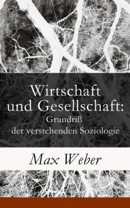 Wirtschaft und Gesellschaft: Grundriß der verstehenden Soziologie (Vollständige Ausgabe)