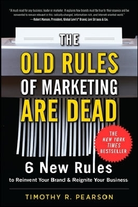 Old Rules of Marketing are Dead: 6 New Rules to Reinvent Your Brand and Reignite Your Business