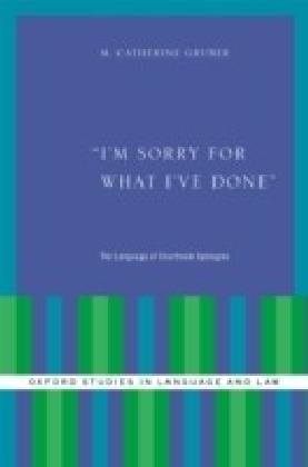 I'm Sorry for What I've Done: The Language of Courtroom Apologies