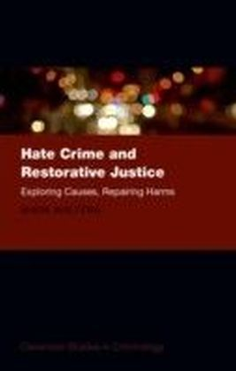 Hate Crime and Restorative Justice: Exploring Causes, Repairing Harms