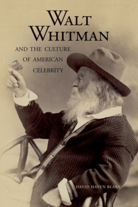 Walt Whitman and the Culture of American Celebrity