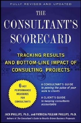 Consultant's Scorecard, Second Edition: Tracking ROI and Bottom-Line Impact of Consulting Projects