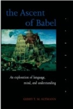 Ascent of Babel: An Exploration of Language, Mind, and Understanding