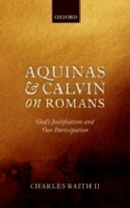 Aquinas and Calvin on Romans: God's Justification and Our Participation
