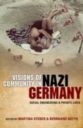 Visions of Community in Nazi Germany: Social Engineering and Private Lives