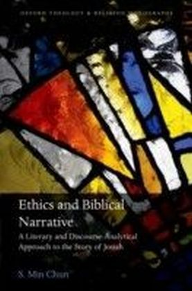 Ethics and Biblical Narrative: A Literary and Discourse-Analytical Approach to the Story of Josiah