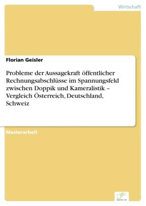 Probleme der Aussagekraft öffentlicher Rechnungsabschlüsse im Spannungsfeld zwischen Doppik und Kameralistik - Vergleich Österreich, Deutschland, Schweiz