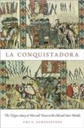 La Conquistadora: The Virgin Mary at War and Peace in the Old and New Worlds