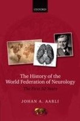 History of the World Federation of Neurology: The First 50 Years of the WFN