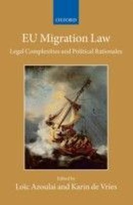EU Migration Law: Legal Complexities and Political Rationales