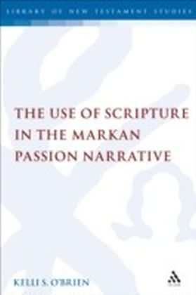 Use of Scripture in the Markan Passion Narrative
