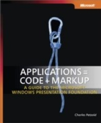 Applications = Code + Markup: A Guide to the Microsoft(R) Windows(R) Presentation Foundation