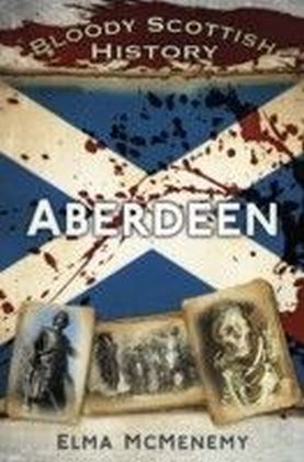Bloody Scottish History Aberdeen