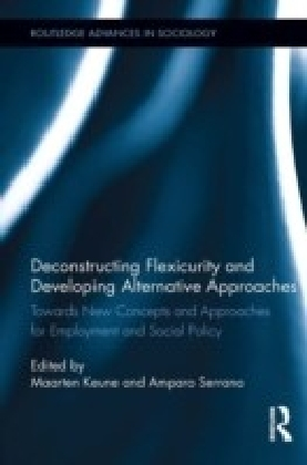 Deconstructing Flexicurity and Developing Alternative Approaches