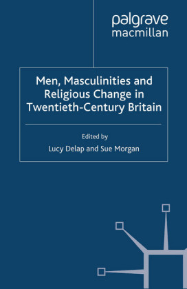 Men, Masculinities and Religious Change in Twentieth-Century Britain