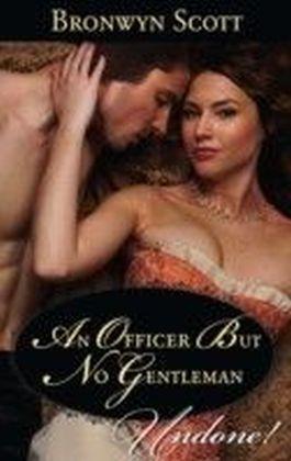 Officer But No Gentleman (Rakes Who Make Husbands Jealous - Book 2)
