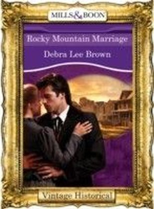 Rocky Mountain Marriage (Mills & Boon Historical) (Colorado Confidential - Book 9)