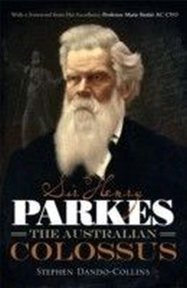 Sir Henry Parkes: The Australian Colossus