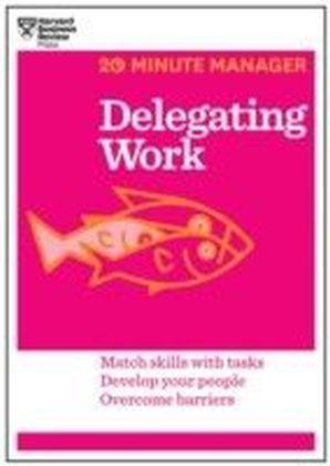 Delegating Work (20-Minute Manager Series)