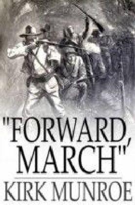 """""""Forward, March"""""""