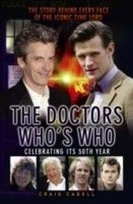 Doctors Who's Who - The Story Behind Every Face of the Iconic Time Lord: Celebrating its 50th Year