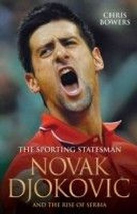 Sporting Statesman - Novak Djokovic and the Rise of Serbia