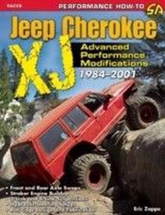 Ultimate Jeep Cherokee XJ Performance Guide: 1984-2009