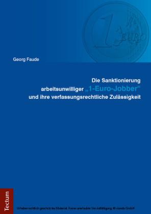 Die Sanktionierung arbeitsunwilliger '1-Euro-Jobber' und ihre verfassungsrechtliche Zulässigkeit