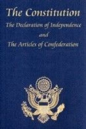 U.S. Constitution with The Declaration of Independence and The Articles of Confederation