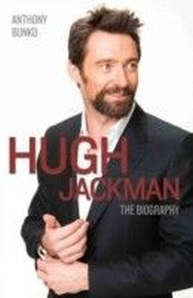 Hugh Jackman - The Biography
