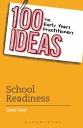 100 Ideas for Early Years Practitioners: School Readiness