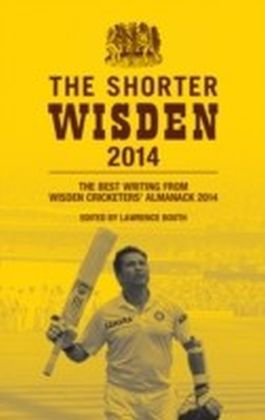 Shorter Wisden 2014: The Best Writing from Wisden Cricketers' Almanack 2014