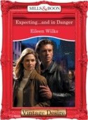 Expecting...and in Danger (Mills & Boon Desire) (Dynasties: The Connellys - Book 11)