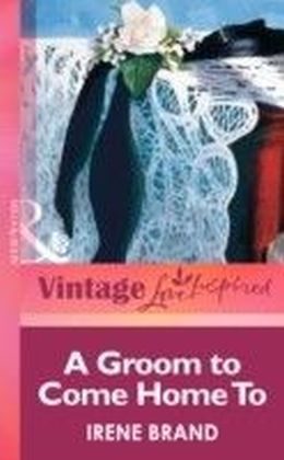 Groom to Come Home To (Mills & boon Vintage Love Inspired)