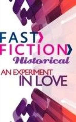 Experiment in Love (Fast Fiction Historical)
