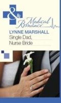 Single Dad, Nurse Bride (Mills & Boon Medical)