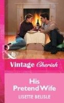 His Pretend Wife (Mills & Boon Vintage Cherish)