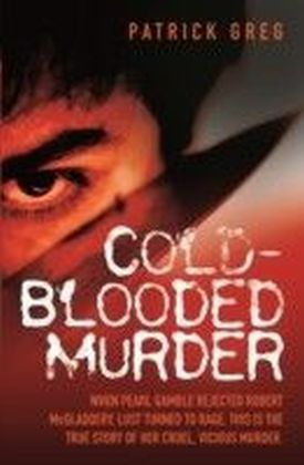 Cold Blooded Murder - When Pearl Gamble Rejected Robert McGladdery, Lust Turned to Rage. This is the True Story of Her Cruel, Vicious Murder