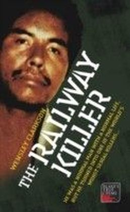 Railway Killer - He was a normal man with a normal life, but he turned into one of the world's worst serial killers