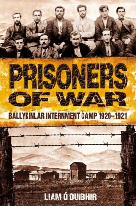 Prisoners of War: Ballykinlar, An Irish Internment Camp 1920-1921