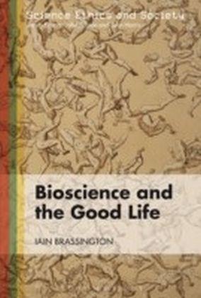 Bioscience and the Good Life