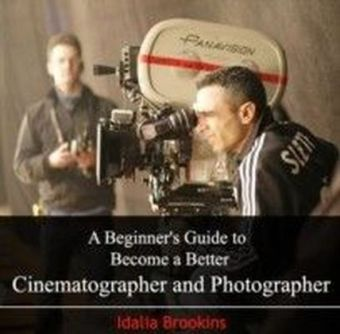 A Beginner's Guide to Become a Better Cinematographer and Photographer