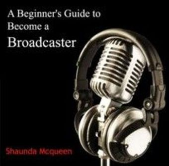 A Beginner's Guide to Become a Broadcaster
