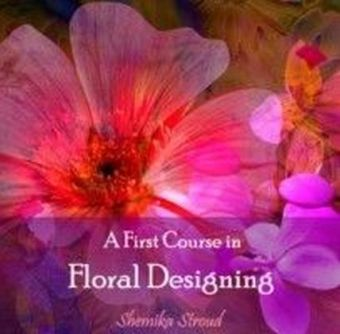A First Course in Floral Designing