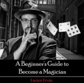 A Beginner's Guide to Become a Magician