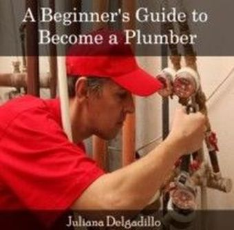 A Beginner's Guide to Become a Plumber