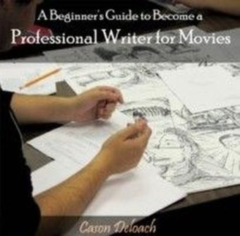 A Beginner's Guide to Become a Professional Writer for Movies